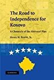 img - for The Road to Independence for Kosovo: A Chronicle of the Ahtisaari Plan by Henry H. Perritt Jr. (2009-09-28) book / textbook / text book
