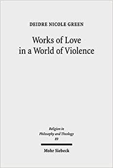works of love in a world of violence feminism kierkegaard and  works of love in a world of violence feminism kierkegaard and the limits of self sacrifice religion in philosophy and theology