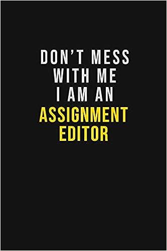 don t mess me i am an assignment editor motivational career