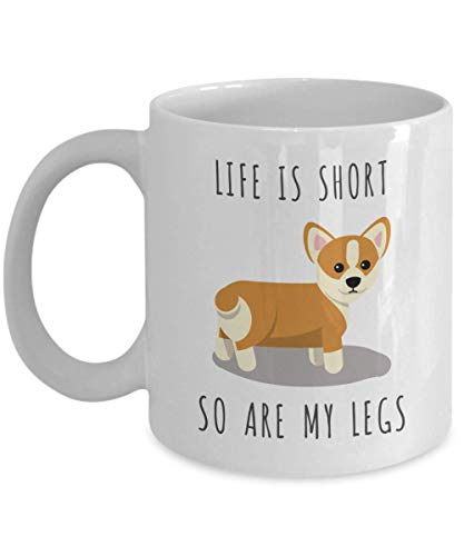 Life is Short So Are My Legs Corgi Coffee Mug Pembroke Welsh Corgi Gifts Corgi Coffee Cup for Corgi Dog Mom and Corgi Dad I Love Corgis Mug ()