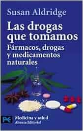 Las drogas que tomamos: Fármacos, drogas y medicamentos naturales El Libro De Bolsillo - Ciencias: Amazon.es: Susan Aldridge, María Luisa Rodríguez Tapia: ...