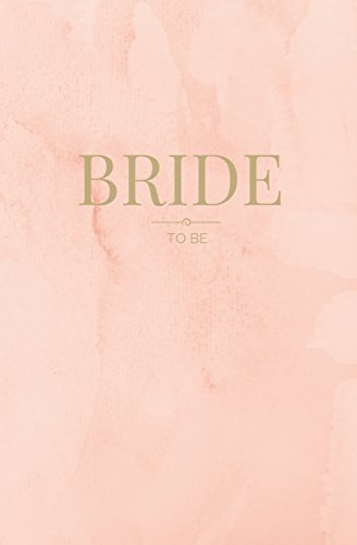 Bride To Be: Small Pink & Gold Wedding Planning Notebook; Bride To be Notebook; Engagement Gift for Bride; Wedding Shower Gift for Bride; 80 Lined Pages (Bridal Notebooks) (Volume 6) - Wedding Planning Notebook