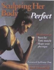 Sculpting Her Body Perfect : 80 Exercises To Burn Fat, Tone Muscle, Shape Your Physique