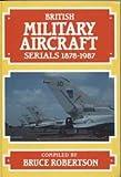 British Military Aircraft Serials, Robertson, Bruce, 090459761X