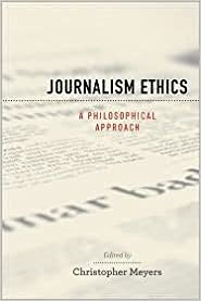 Journalism Ethics: A Philosophical Approach