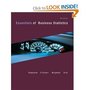 Essentials of Business Statistics 4th (fourth) Edition by Bowerman, Bruce, O'Connell, Richard, Orris, J. Burdeane published by McGraw-Hill/Irwin (2011)