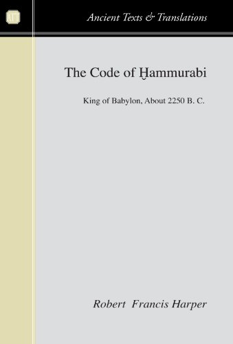 The Code of Hammurabi: King of Babylon, About 2250 B. C. (Ancient Texts and Translations)
