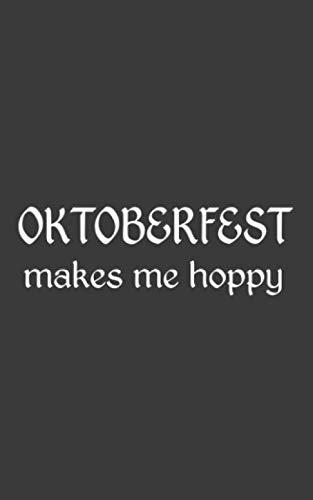 Oktoberfest Makes Me Hoppy: Oktoberfest Makes Me Hoppy Notebook - Funnny And Cool Prost Lederhosen Design Doodle Diary Book As Gift Idea For Bavarian ... In German Beer Festival Party -