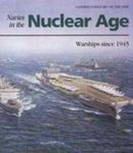 Navies in the Nuclear Age: Warships Since 1945 (Conway's History of the Ship)
