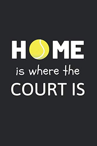 Home Is Where The Court Is: Funny Novelty Tennis Gift - Small Lined Notebook (6 x 9) (Best Funny Tennis Notebooks)