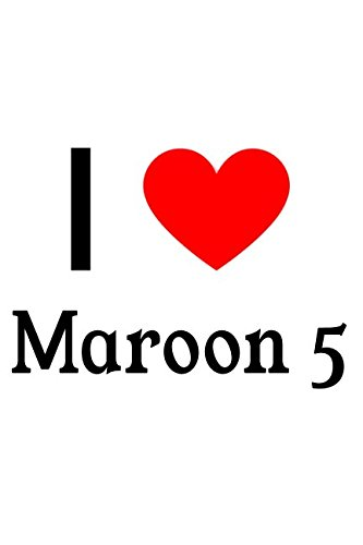 Maroon 5 Merchandise - I Love Maroon 5: Maroon 5 Designer Notebook
