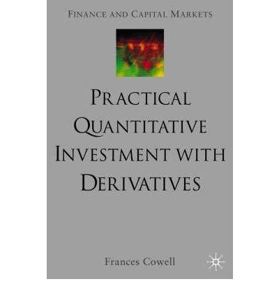 [(Practical Quantitative Investment Management with Derivatives )] [Author: Frances Cowell] [Mar-2002] pdf