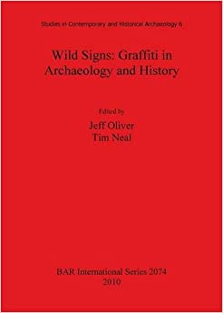 Book Wild Signs: Graffiti in Archaeology and History (Studies in Contemporary and Historical Archaeology 6)
