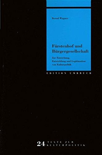 Fürstenhof und Bürgergesellschaft: Zur Entstehung, Entwicklung und Legitimation moderner Kulturpolitik (Edition Umbruch)