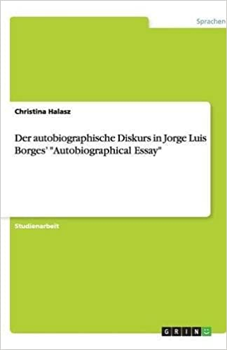 Der Autobiographische Diskurs In Jorge Luis Borges  Der Autobiographische Diskurs In Jorge Luis Borges Autobiographical Essay  German Edition German Obesity Essay Thesis also Argument Essay Topics For High School  Freelance Writing Services For Writers