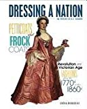 img - for Petticoats and Frock Coats: Revolution and Victorian-Age Fashions from the 1770s to the 1860s (Dressing a Nation: The History of U.S. Fashion) book / textbook / text book