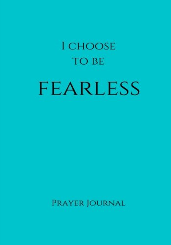Read Online I Choose to Be Fearless Prayer Journal: 7x10 Teal Lined Journal Notebook With Prompts (Elite Prayer Journal) pdf epub