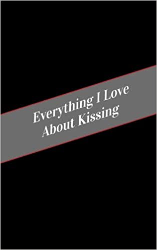Everything I Love About Kissing: A Safe Place For Your Kinky Thoughts