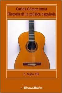 Historia de la musica espanola Siglo XIX / History of the Spanish Music Spanish Edition by Carlos Gomez Amat 2007-06-30: Amazon.es: Carlos Gomez Amat: Libros