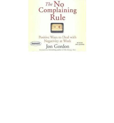 The No Complaining Rule: Positive Ways to Deal with Negativity at Work (CD-Audio) - Common