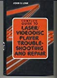 Complete Guide to Laser - Videodisc Player Troubleshooting and Repair, Lenk, John D., 0131608134