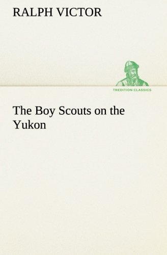 Download The Boy Scouts on the Yukon (TREDITION CLASSICS) pdf