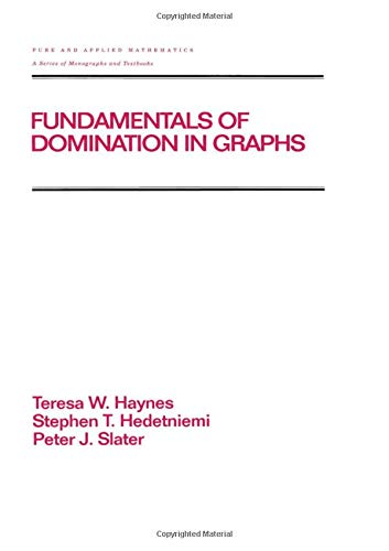 Fundamentals of Domination in Graphs (Chapman & Hall/CRC Pure and Applied Mathematics)