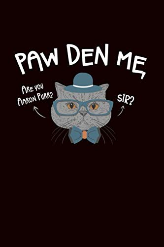 Paw Den Me Are You Aaron Purr Sir: Hamilton Humor Journal: This is a blank, lined journal that makes a perfect Hamilton gift for men or women. It's ... pages, - Sheet Hamilton