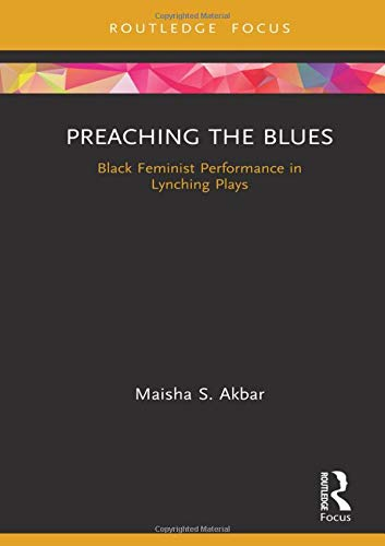 Preaching the Blues: Black Feminist Performance in Lynching Plays (Routledge Advances in Theatre & Performance Studies) (The Black Of Lynching America)