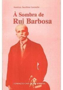 A Sombra De Rui Barbosa