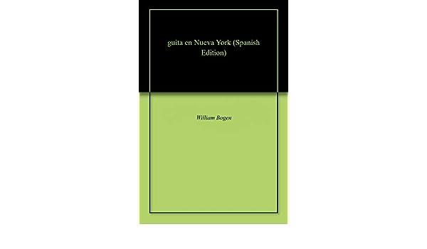 Amazon.com: guita en Nueva York (Spanish Edition) eBook: William Bogen: Kindle Store