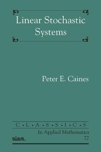 Linear Stochastic Systems (Classics in Applied Mathematics)