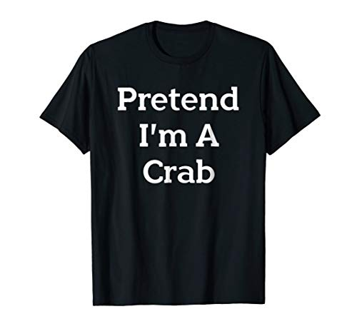 Pretend I'm A Crab Costume Funny Halloween Party T-Shirt