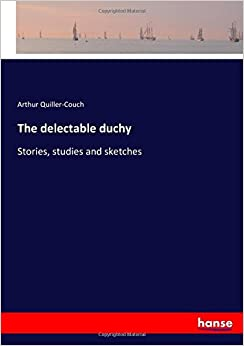 The delectable duchy: Stories, studies and sketches