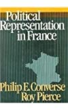 Political Representation in France, Philip E. Converse and Roy Pierce, 0674686608