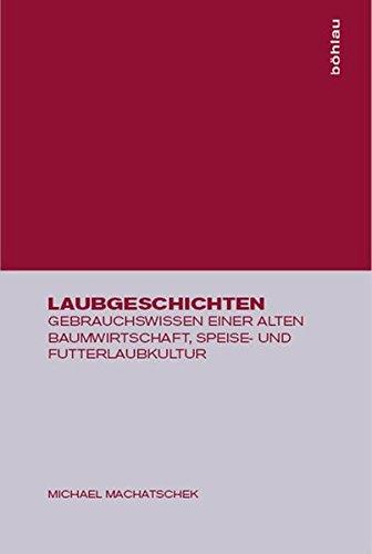 Laubgeschichten: Gebrauchswissen Einer Alten Baumwirtschaft, Speise- Und Futterlaubkultur (German Edition)