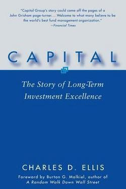 Charles D. Ellis: Capital : The Story of Long-Term Investment Excellence (Paperback); 2005 Edition