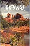 Moving to Arizona: The Complete Arizona Answer Book (3rd Edition)