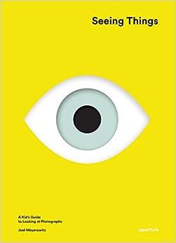 Seeing Things: A Kid's Guide To Looking At Photographs por Joel Meyerowitz epub
