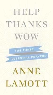 BY Lamott, Anne ( Author ) [{ Help, Thanks, Wow: The Three Essential Prayers By Lamott, Anne ( Author ) Nov - 13- 2012 ( Hardcover ) } ]