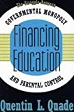 Financing Education : The Struggle Between Governmental Monopoly and Parental Control, Quade, Quentin L., 1560002557