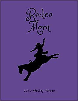 Rodeo Calendar 2020 Rodeo Mom 2020 Weekly Planner: A 52 Week Calendar For Busy