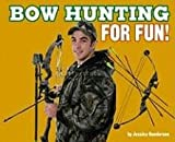 Bowhunting for Fun!, Jessica Gunderson, 0756538645