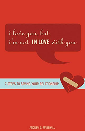 I Love You, but I'm Not IN Love with You: Seven Steps to Saving Your -