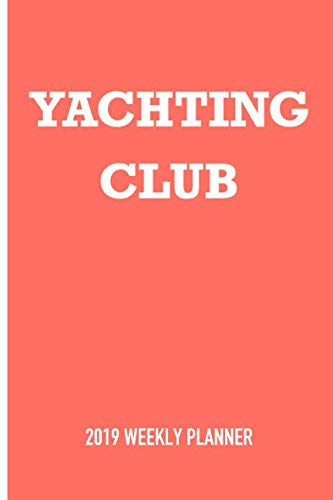 Yachting Club: A 6x9 Inch Matte Softcover 2019 Weekly Diary Planner With 53 Pages