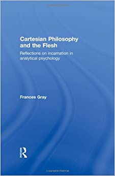 Cartesian Philosophy and the Flesh: Reflections on incarnation in analytical psychology