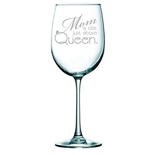 "Mom Wine Glass ""Mom a Title Just Above Queen"", 19oz."
