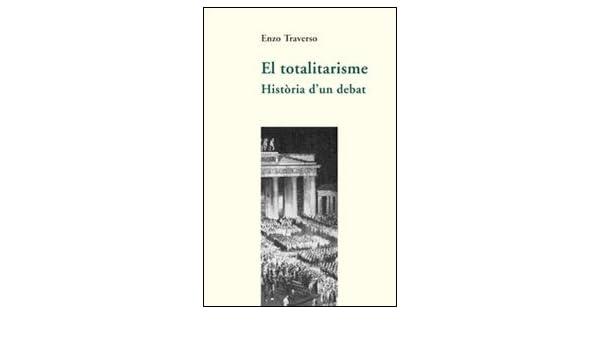 El totalitarisme: Història dun debat: 4 (Assaig): Amazon.es: Traverso, Enzo, Muñoz Mendoza, Jordi: Libros