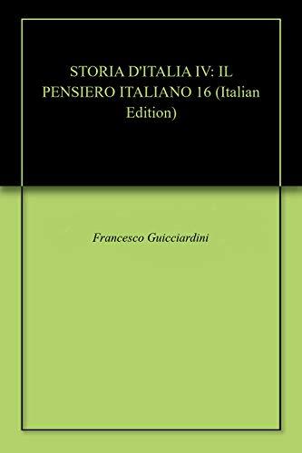 STORIA D'ITALIA IV: IL PENSIERO ITALIANO 16  por Francesco Guicciardini