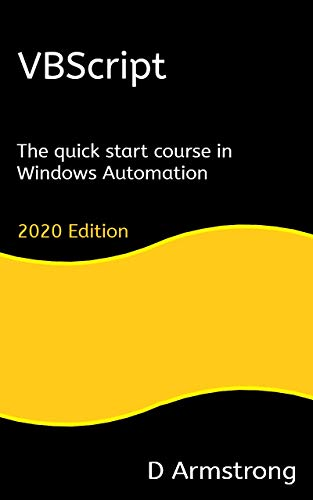 VBScript: The quick start course in Windows Automation, 2020 edition Front Cover